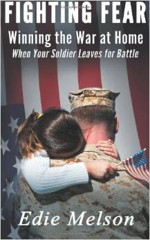 Click to read about: Fighting Fear: Winning the War at Home When Your Soldier Goes to Battle by Edie Melson