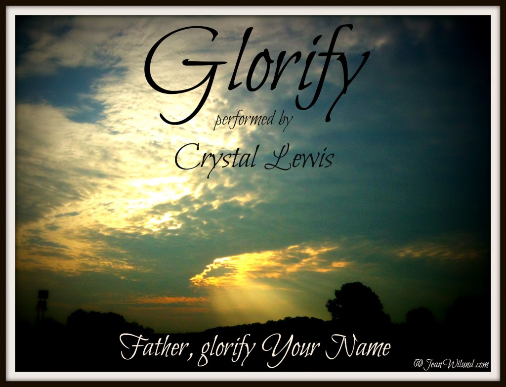 "Click to listen to ""Glorify"" sung by Crystal Lewis (written by Linda Barnhill) via www.JeanWilund.com) (Photo by Melissa Bothwell)"
