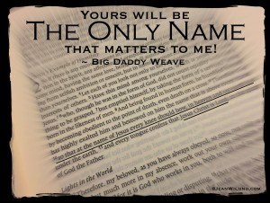 "Click to view music video: ""The Only Name"" by Big Daddy Weave ~ Philippians 2:9"