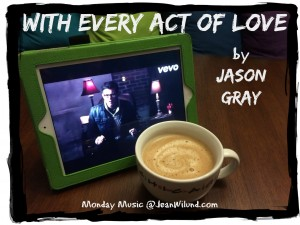 Click to view music video: With Every Act of Love (by Jason Gray)