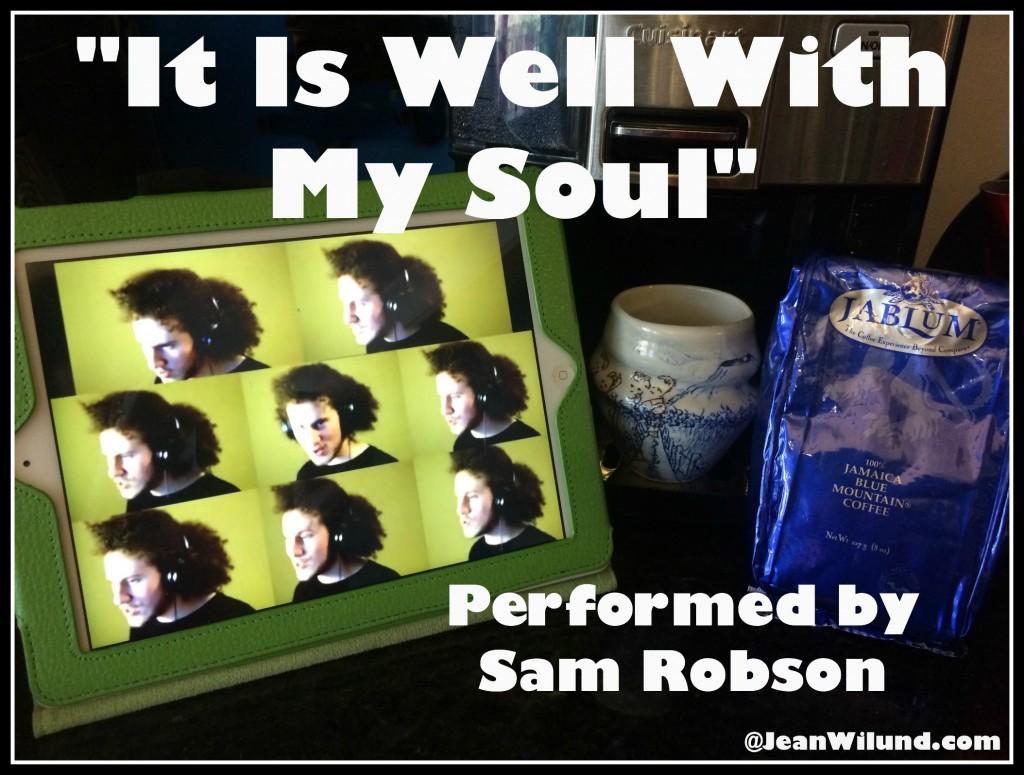 Click to view video:It Is Well With My Soul (performed by Sam Robson)