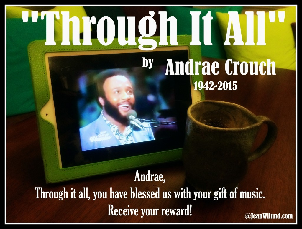 "Monday Music ~ ""Through It All"" by Andrae Crouch (Click the photo to view the music video)"