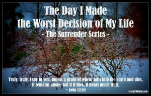 Click to read: The Day I Made the Worst Decision of My Life (Part One - The Surrender Series)