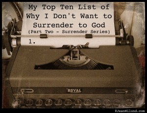 Surrender to God: Click to read post: My Top Ten List of Why I Don't Want to Surrender to God (Part Two -- Surrender Series)