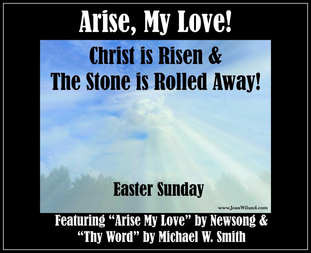 "Click to view: Easter Sunday Arise My Love! Christ is Risen & The Stone is Rolled Away! (Featuring ""Arise My Love!' by Newsong & ""Thy Word"" by Michael W. Smith)"