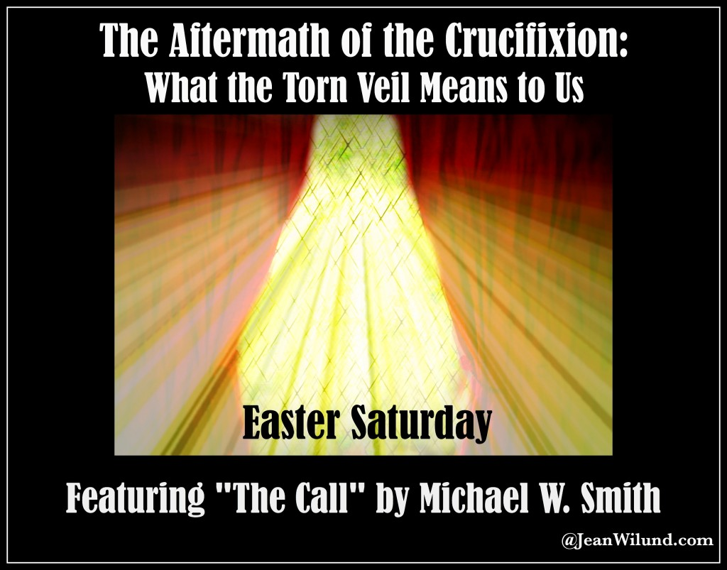 "Easter Saturday ~ The Aftermath of the Crucifixion: What the Torn Veil Means to Us (Featuring ""The Call"" by Michael W. Smith)"