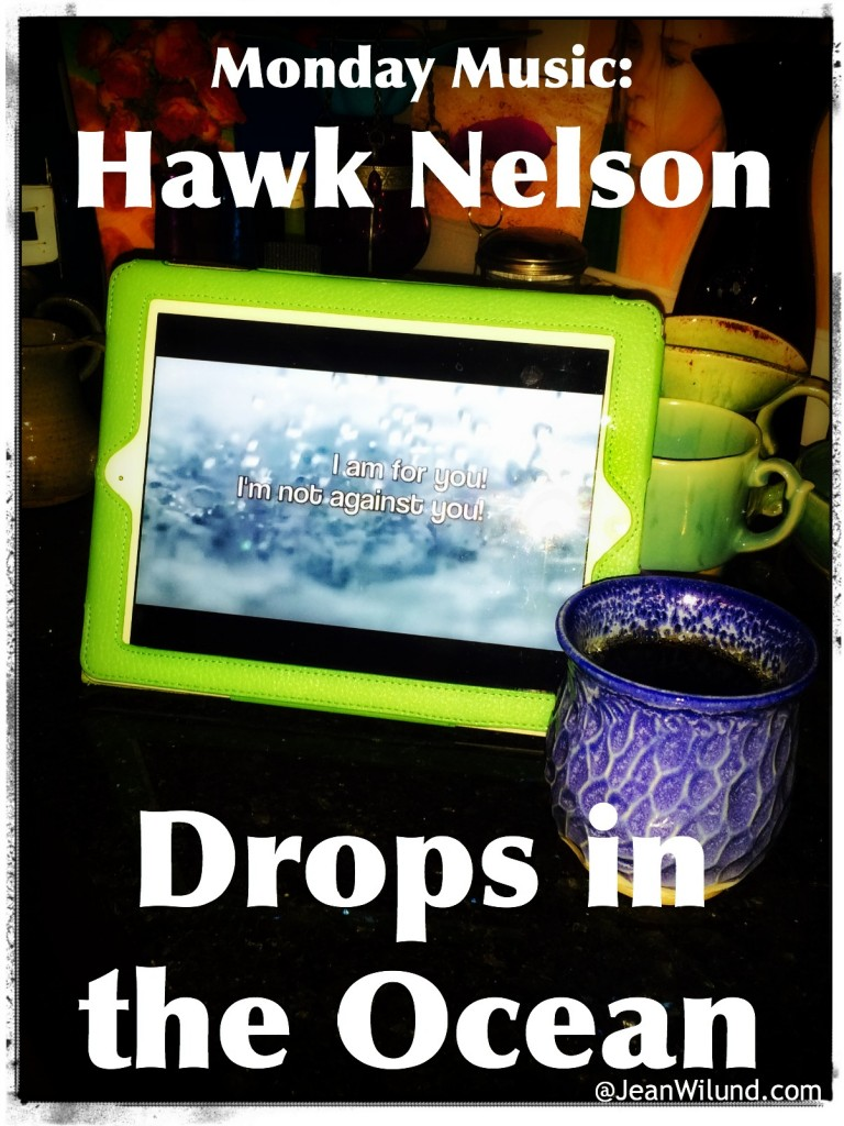 Click to view: Monday Music ~ Drops in the Ocean by Hawk Nelson (Christ is for us! He's not against us!)