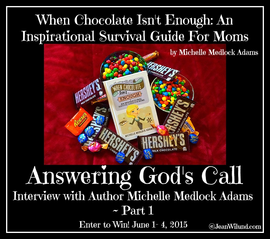 "Click to read ""Answering God's Call"" Part One of my Interview with Michelle Medlock Adams and find out how to enter to win a copy of her book: When Chocolate Isn't Enough: An Inspirational Survival Guide for Moms"