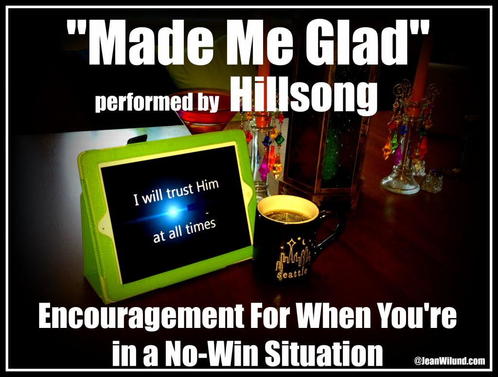 "Encouragement for when you're in a No-Win Situation. Click the photo to listen to ""Made Me Glad"" by Miriam Webster & performed by Hillsong via www.JeanWilund.com"