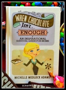 "Click to learn about Michelle Medlock Adam's Book ""When Chocolate Isn't Enough: An Inspirational Survival Guide for Moms"""