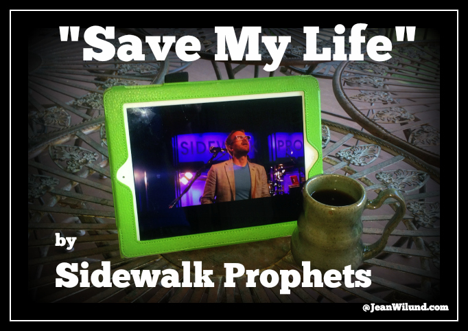 "Click photo to listen to ""Save My Life"" by Sidewalk Prophets (The Power of Words) via www.JeanWilund.com"