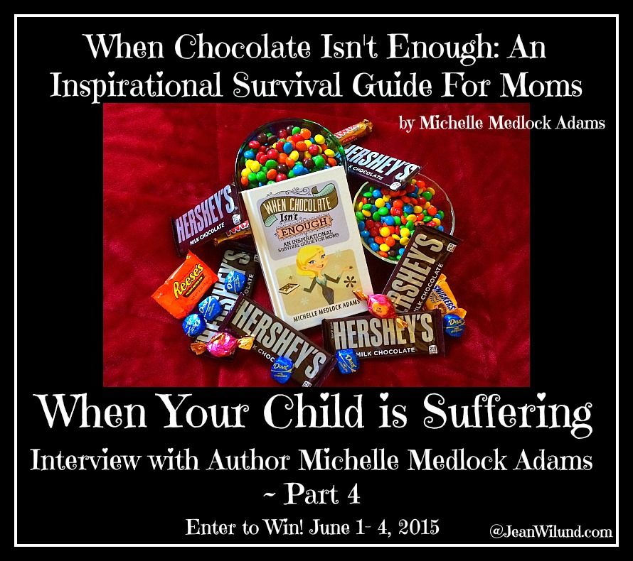When Your Child Is Suffering: An Interview with Michelle Adams Part 4