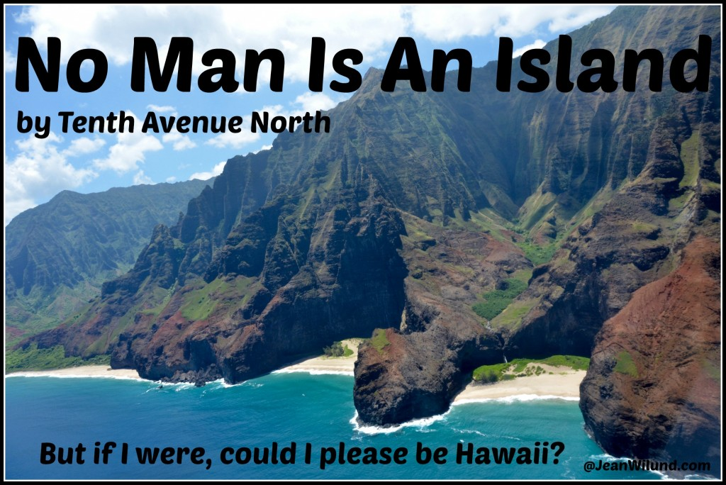 "Click to listen to ""No Man Is An Island"" by Tenth Avenue North via @JeanWilund.com"