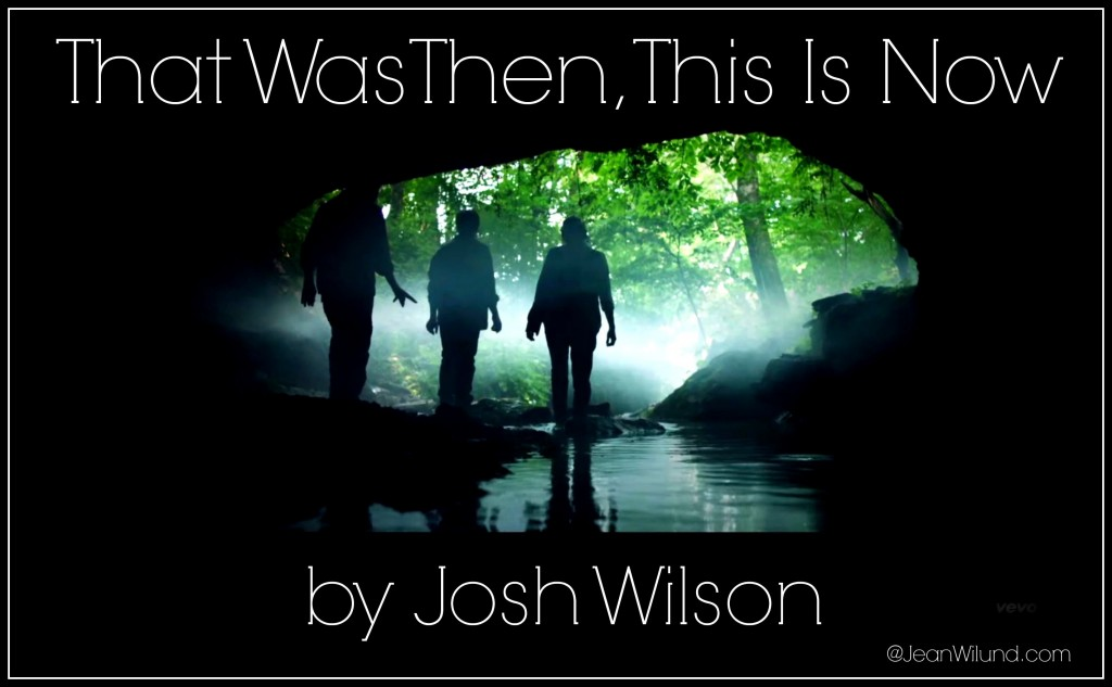 "Click to view video: ""That Was Then, This is Now"" by Josh Wilson - (Monday Music via www.JeanWilund.com) Step into the Light of Christ"