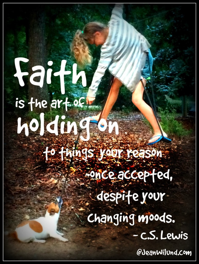 Faith is the art of holding on to things your once accepted despite your changing moods - CS Lewis via www.JeanWilund.com