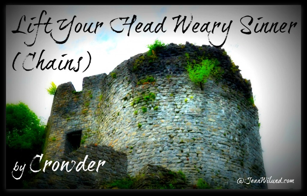 Click to view video: Lift Your Head Weary Sinner by Crowder via www.JeanWilund.com