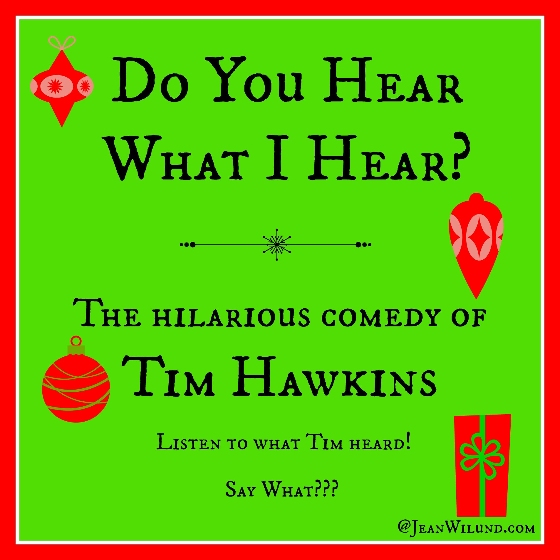 "Click to listen to the hilarious comedy of Tim Hawkins ""Do You Hear What I Hear?"" Say what??? via www.jeanwilund.com"