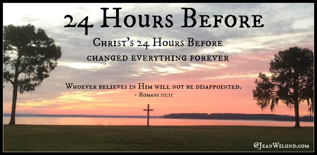 "24 Hours Before. Christ's ""24 Hours Before"" changed everything forever. None of us know when our 24 Hours Before will be, but Christ did."
