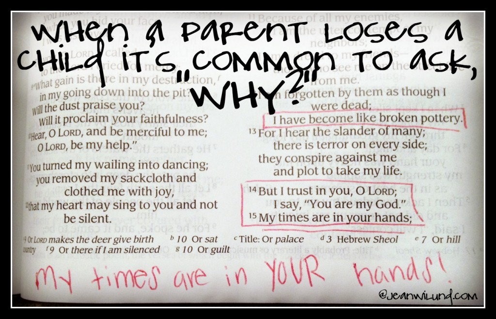 "Click to read ""When A Parent Loses A Child, It's Common to Ask ""Why?"" "" by Traci Burns, a Mother Who Knows. Traci lost her daughter and offers others great comfort. My Times Are In Your Hands Psalm 31:15 (via www.JeanWilund.com)"
