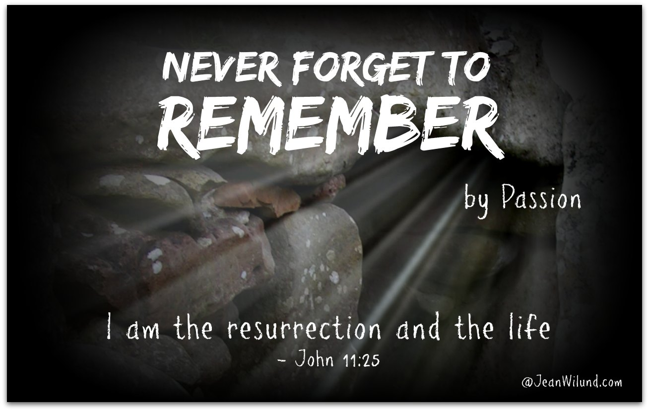 Never Forget to REMEMBER. Listen to The Passion band sing REMEMBER -- and remember the empty grave!