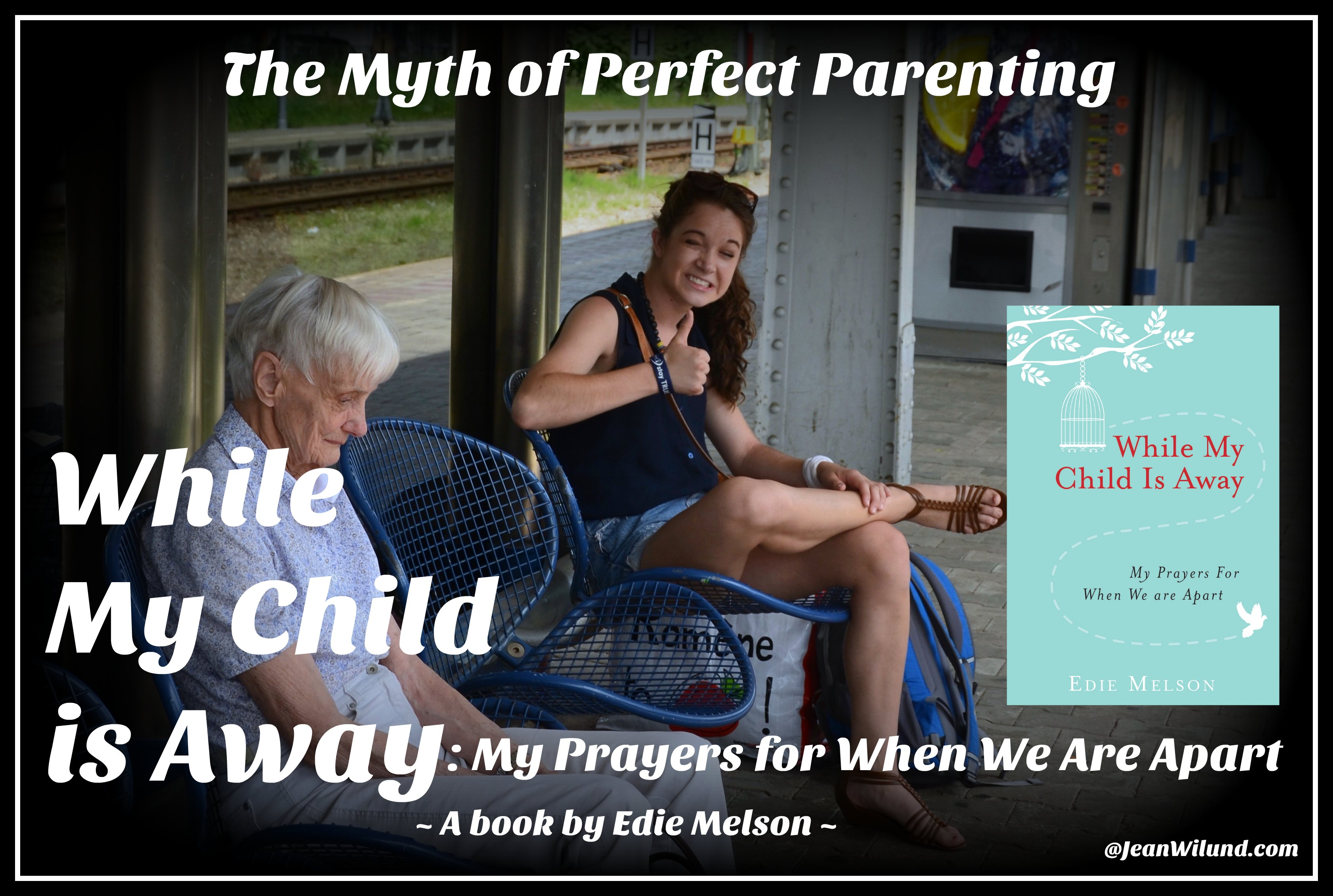 The myth of perfect parenting. Learn how best to pray while your child is away in While My Child is Away (a book by Edie Melson) Interview by Jean Wilund