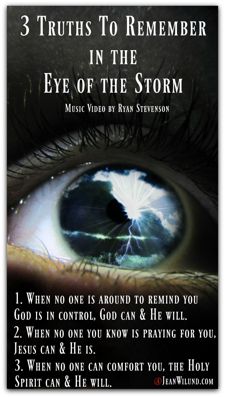Always remember these 3 truth when you're in the eye of the storm. And watch Ryan Stevenson's music video Eye of the Storm