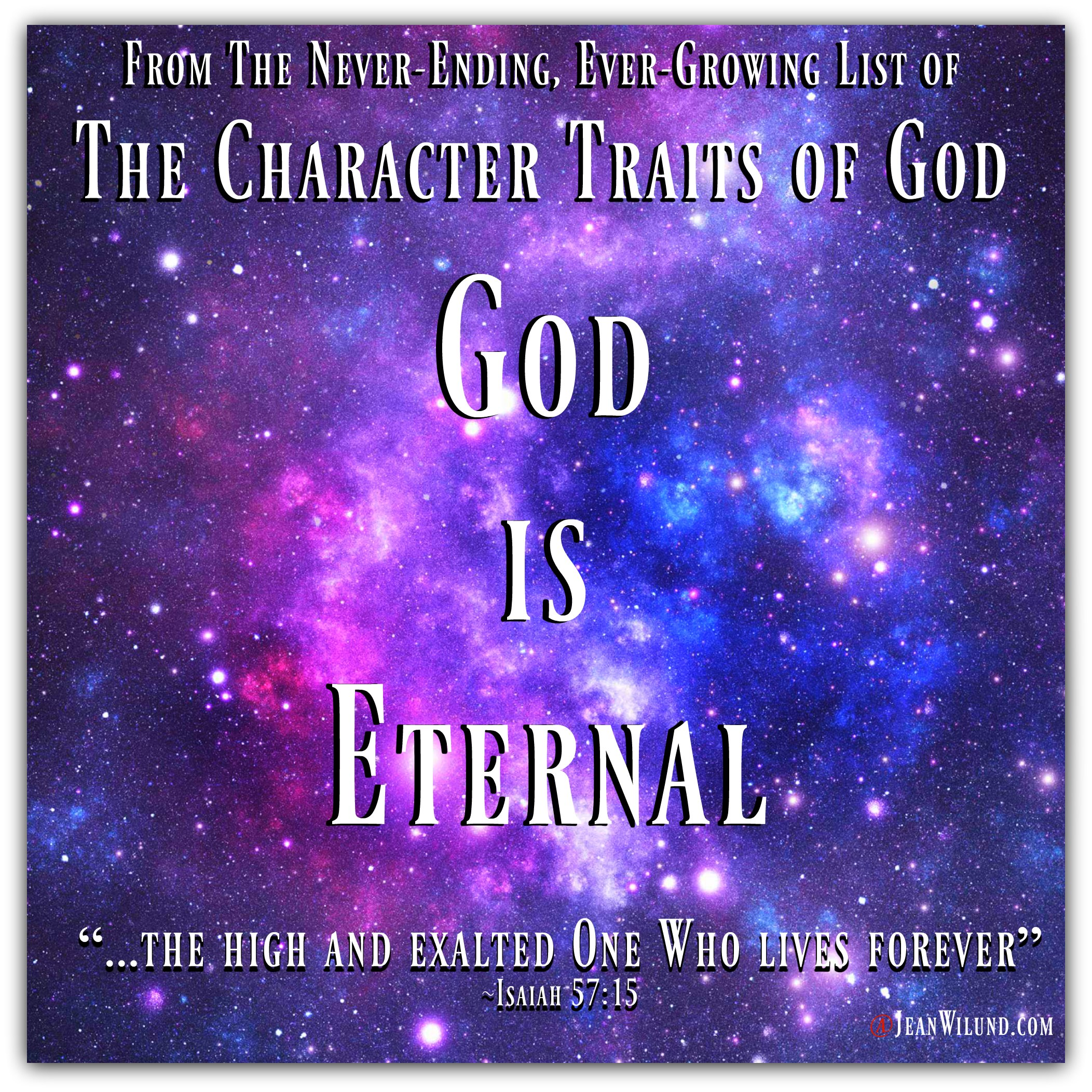 From the Never-ending, Ever-growing List of the Character Traits of God. God is Eternal (www.JeanWilund.com)