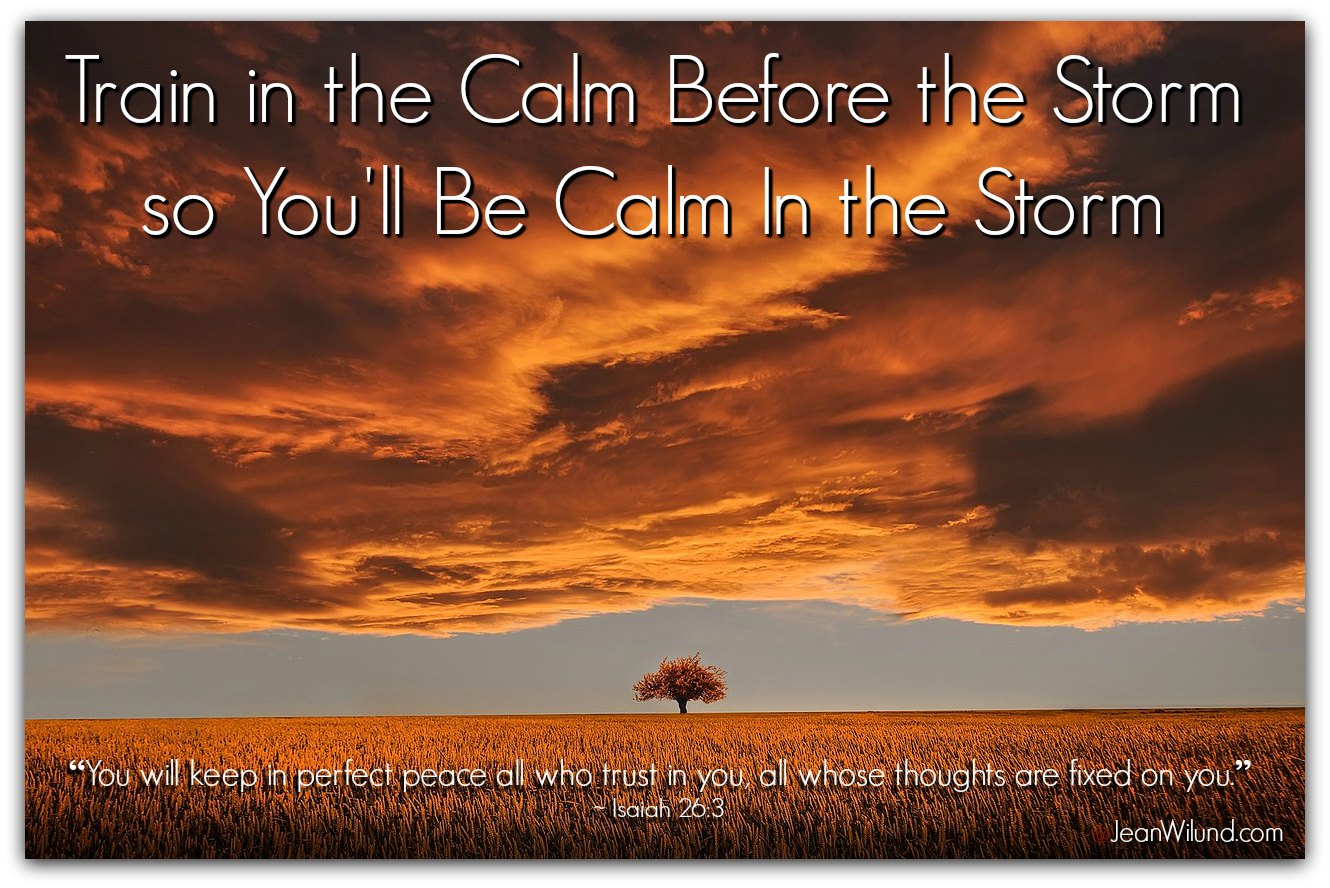 Know the Character of God: Train in the Calm Before the Storm so You'll Be Calm In the Storm via www.JeanWilund.com