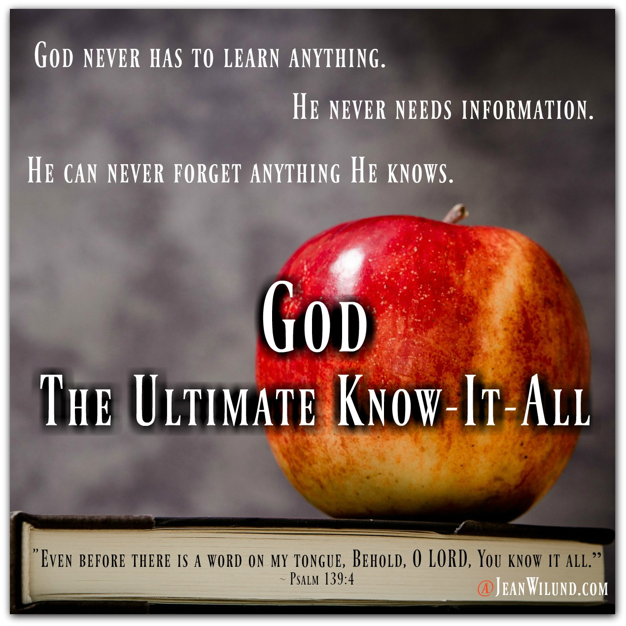 God - The Ultimate Know-It-All (From the Never-Ending, Ever-Growing List of the Character Traits of God) via www.JeanWilund.com