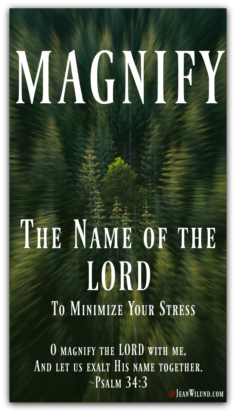 Magnify the Name of the Lord to Minimize Your Stress and watch Music Video Magnify by Messenger via www.JeanWilund.com