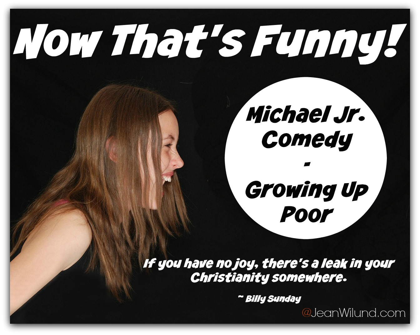 "Now That's Funny! If you have no joy, there's a leak in your Christianity somewhere. Plug your leak with a laugh: Michael Jr. Comedy in ""Growing Up Poor"""