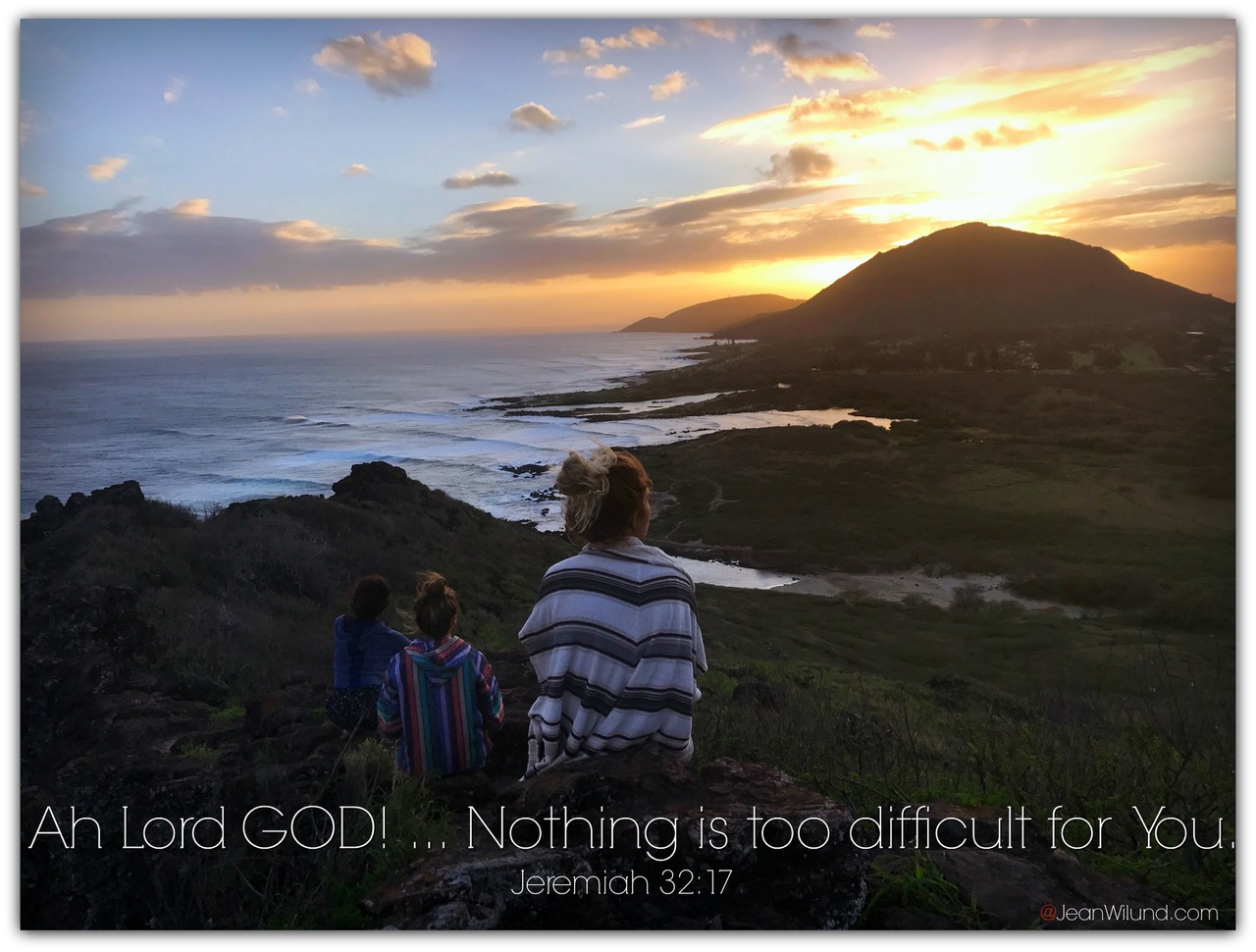 Ah Lord God! Nothing is too difficult for You. That's our hope, joy and promise (Jeremiah 32:17) Praise Picture for the New Year (via www.JeanWilund.com)