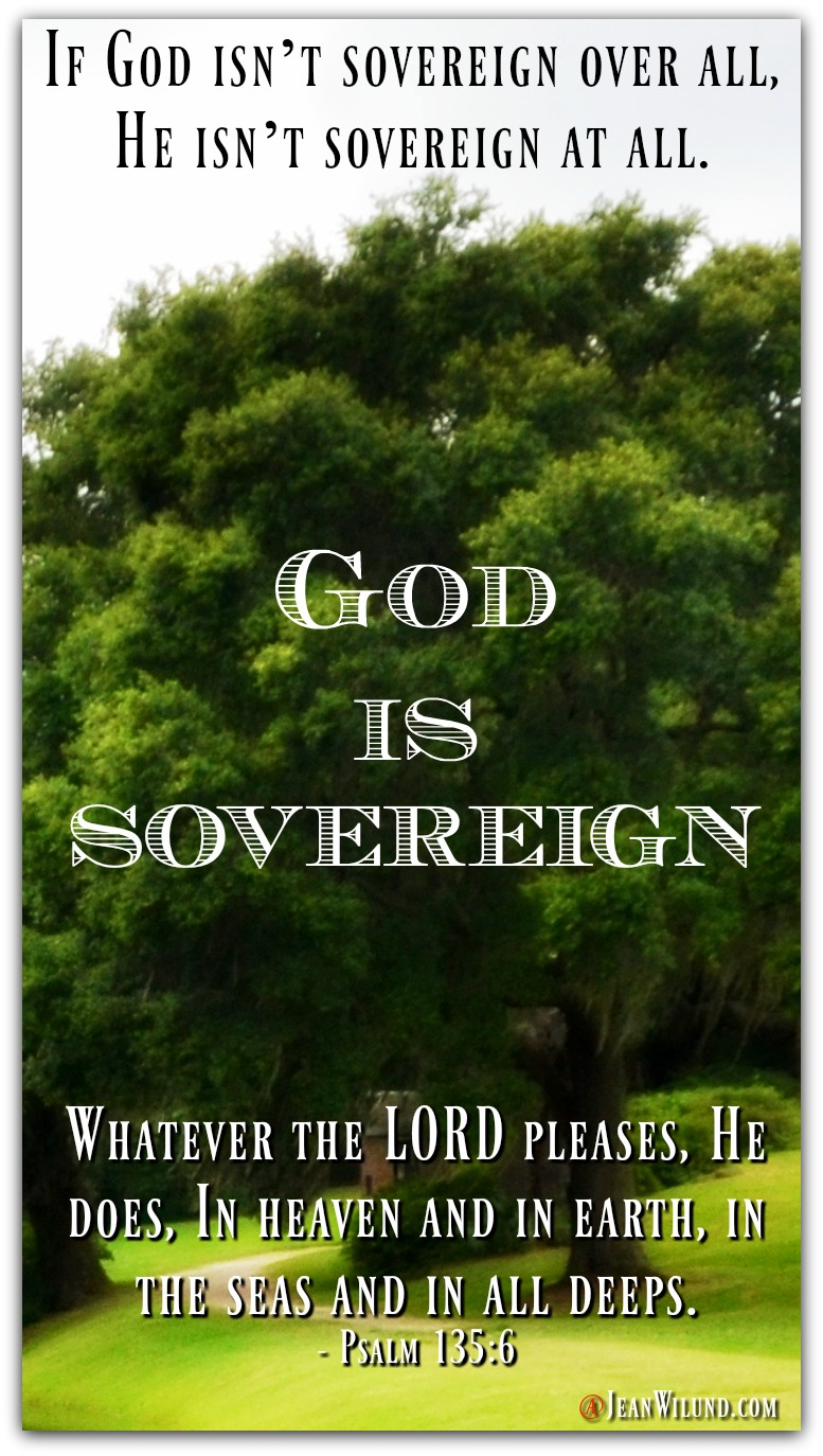 God is Sovereign -- What does that mean and how does that affect my life? via www.JeanWilund.com