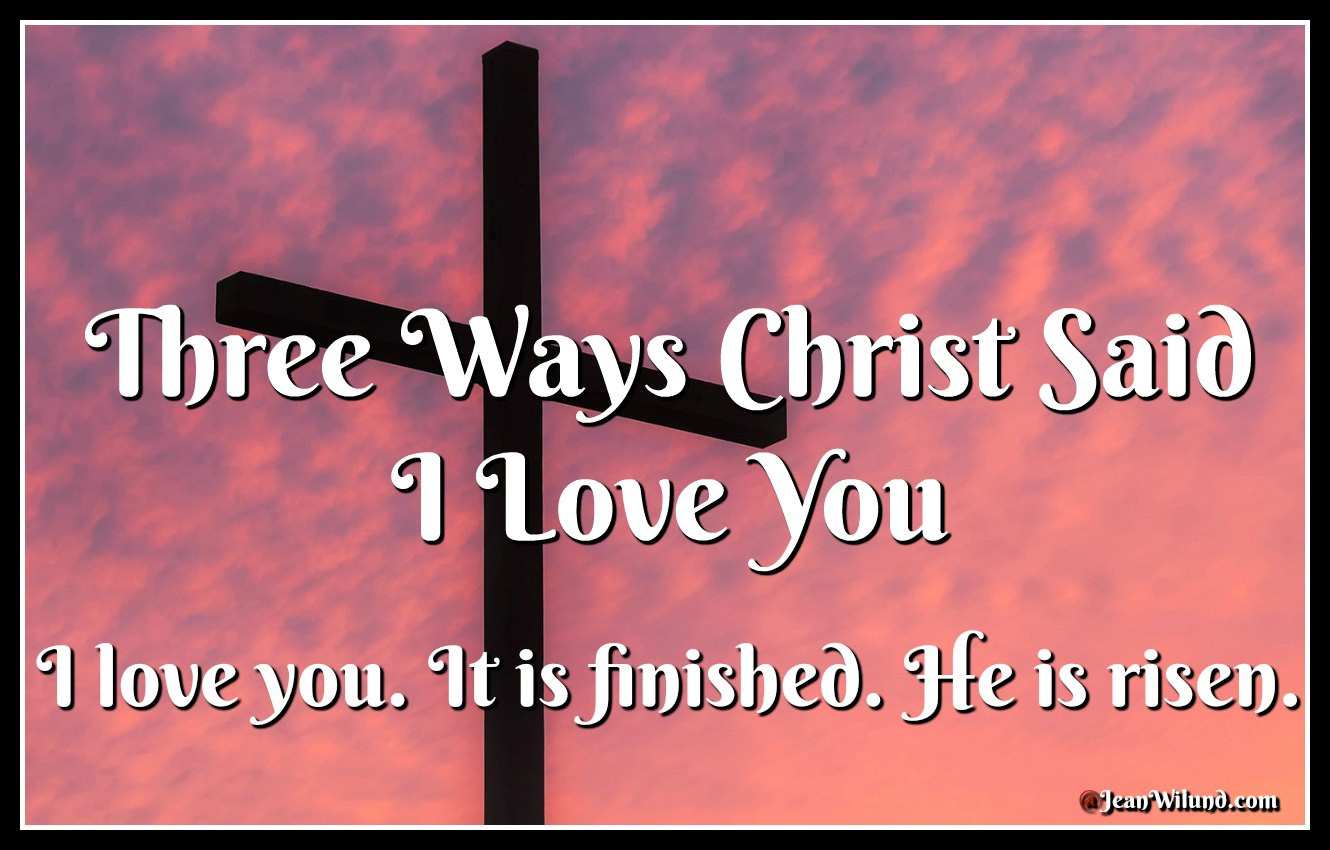 Three ways Christ Said I Love You via www.JeanWilund.com