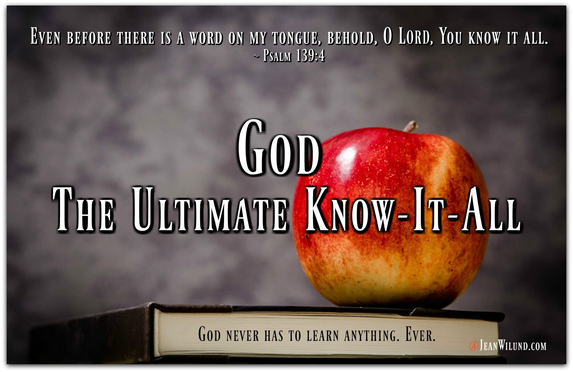 God is Omniscient - The Ultimate Know-It-All (From the Never-Ending, Ever-Growing List of the Character Traits of God) via www.JeanWilund.com