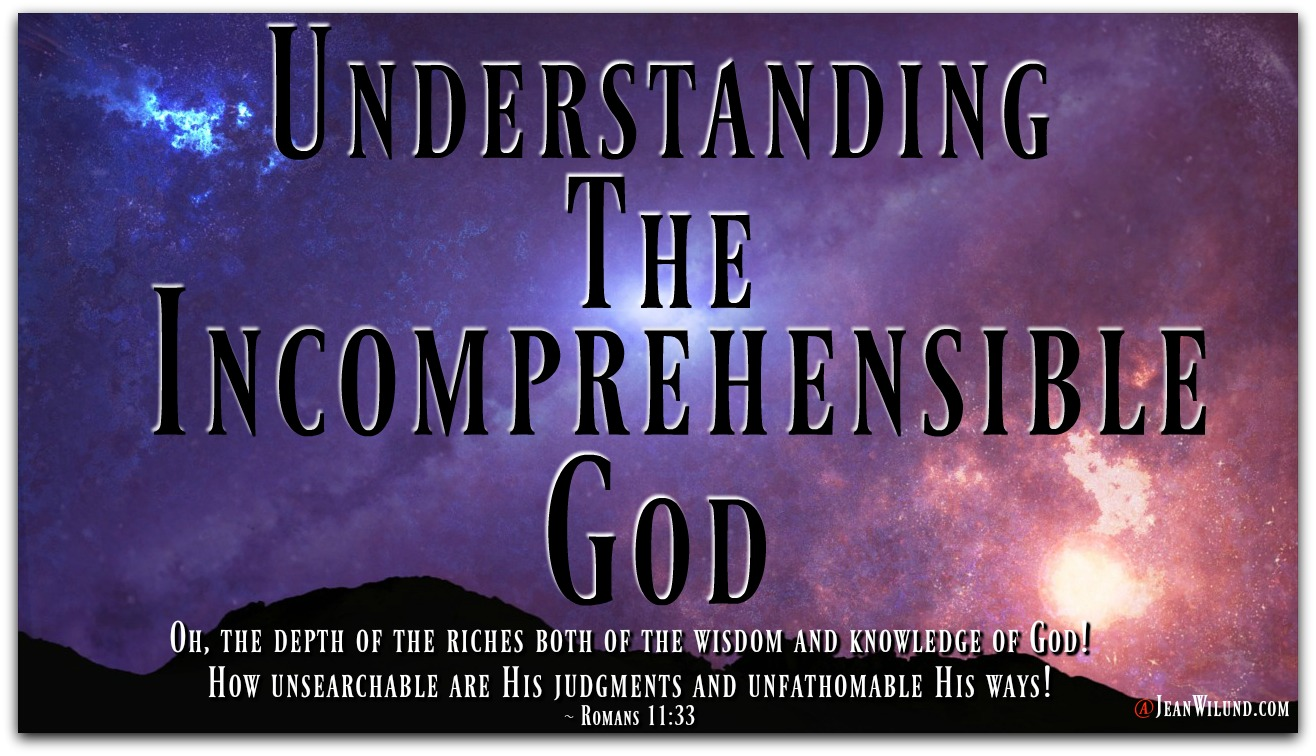 Understanding The Incomprehensible God (The Never-Ending, Ever-Growing List of the Character Traits of God series) via www.JeanWilund.com
