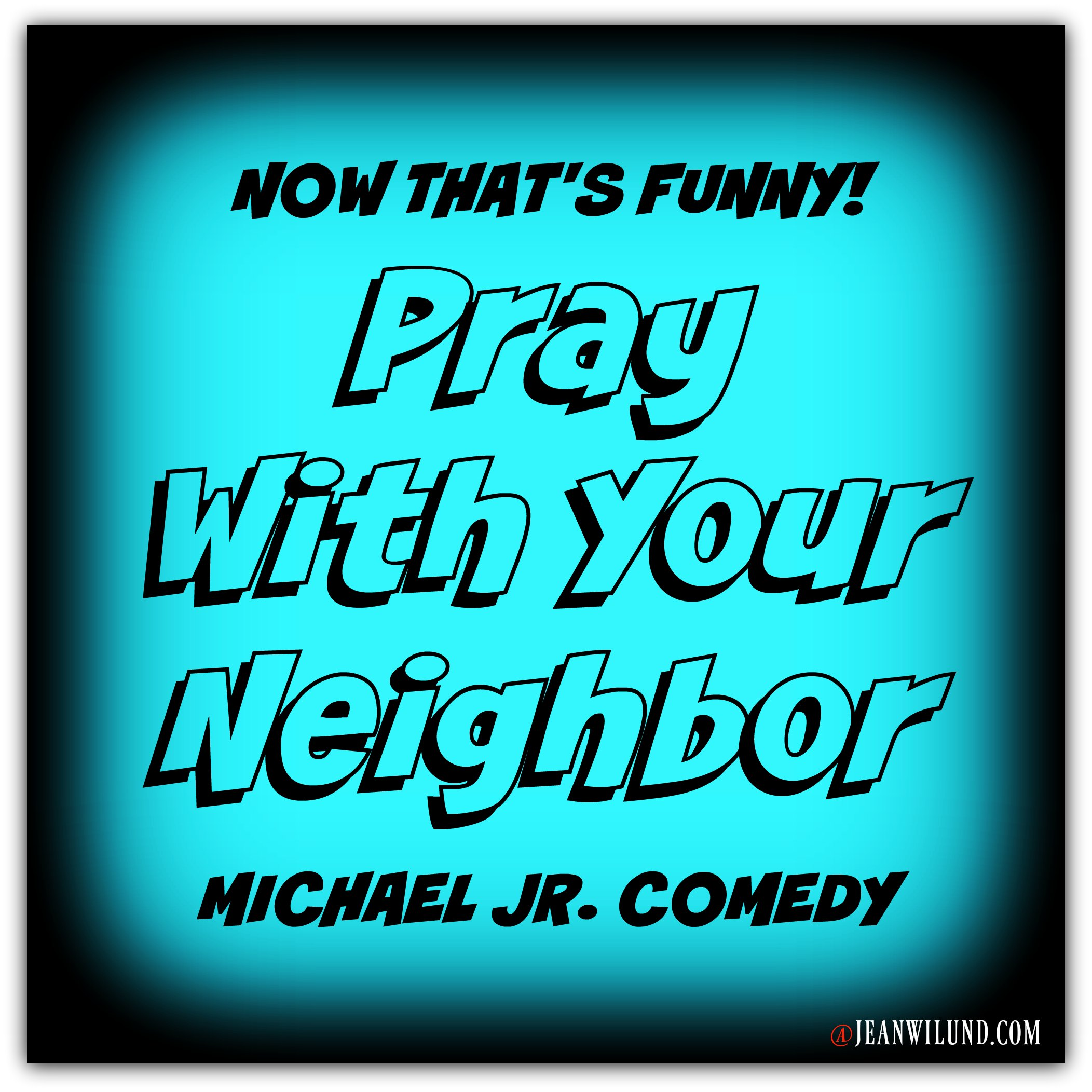Pray With Your Neighbor by Michael Jr Comedy via www.JeanWilund.com