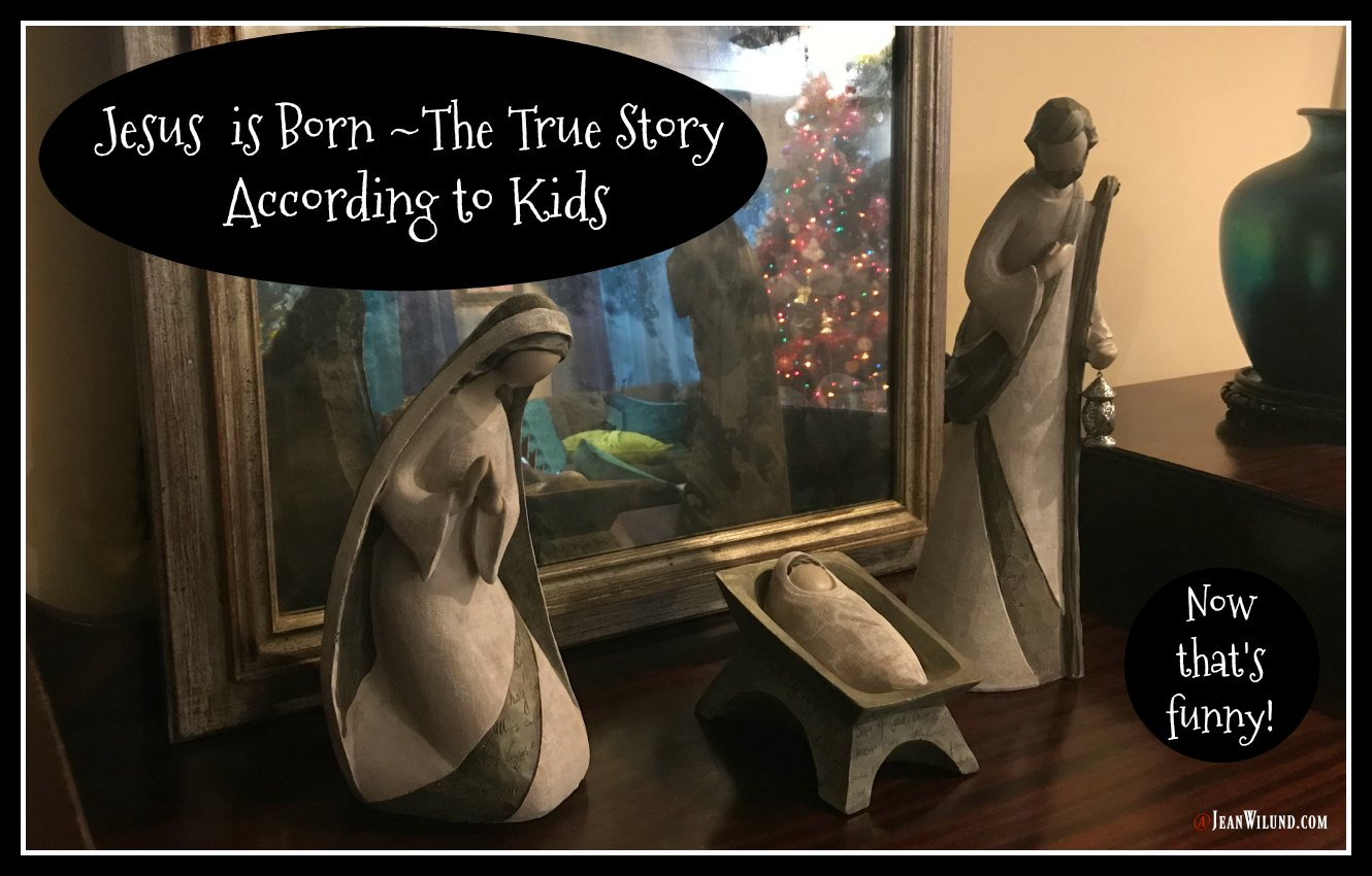 Jesus is Born - The True Story According to Kids via www.JeanWilund.com