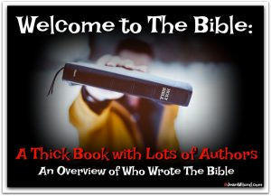 Welcome to the Bible: A Thick Book With Lots of Authors — An Overview of Who Wrote the Bible
