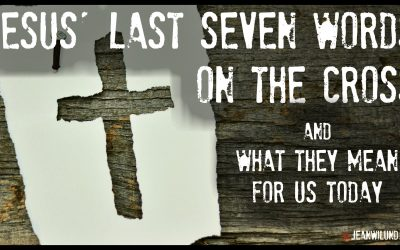 Jesus' Last Seven Words On the Cross & What They Mean For Us Today