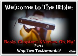 Welcome to the Bible: Books, Chapters, and Verses, Oh My! (Part 1) Why Two Testaments?