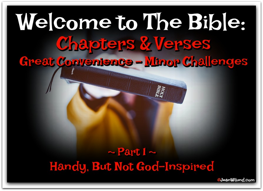 Welcome to the Bible: Chapter & Verse Part 1 -- The Bible's Chapters and Verses are handy man-inspired tools, not God-Inspired division (www.JeanWilund.com)