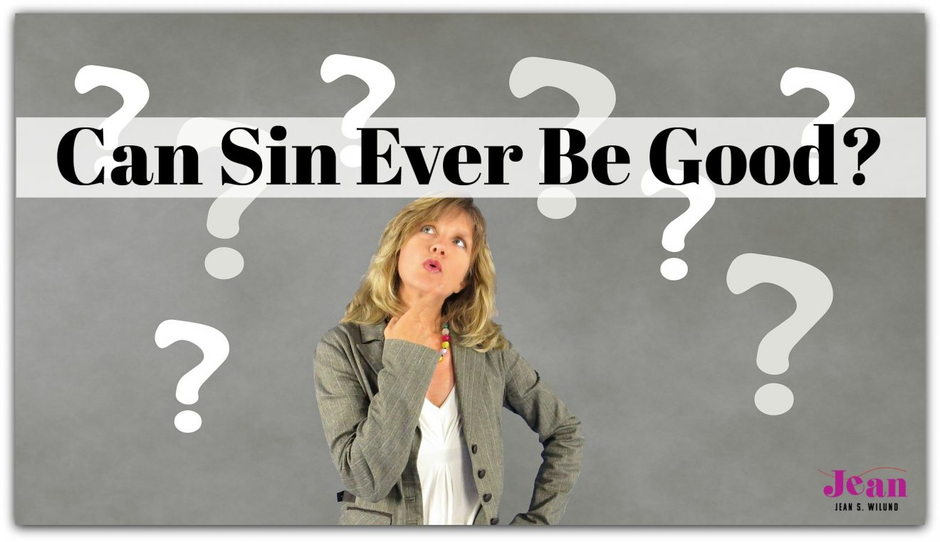 Can sin ever be good? The answer may seem obvious. Consider the facts.