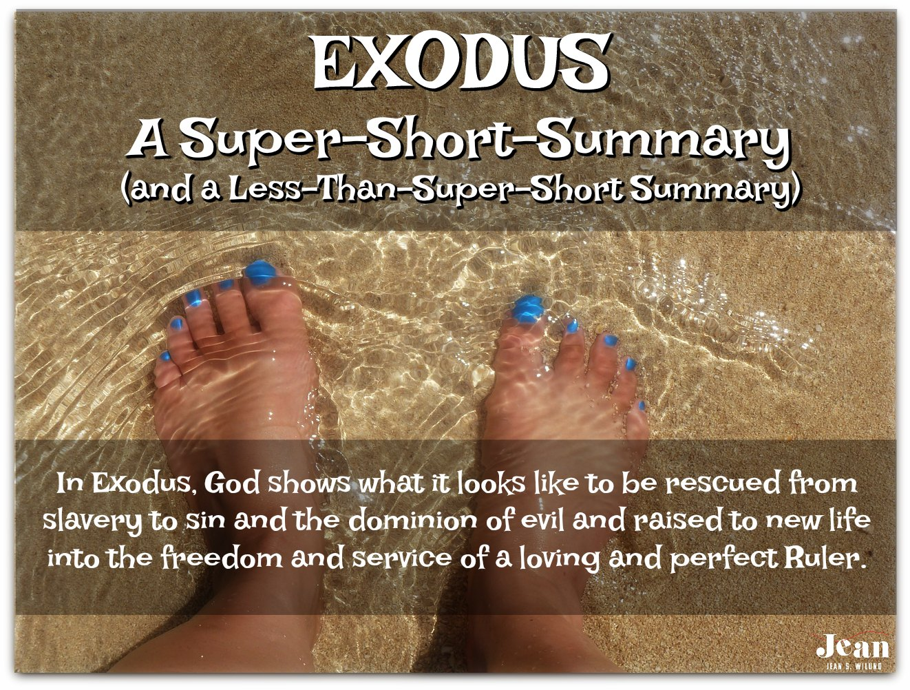 EXODUS - A Super-Short Summary and Less-Than-Super-Short Summary (Welcome to the Bible series) via www.JeanWilund.com