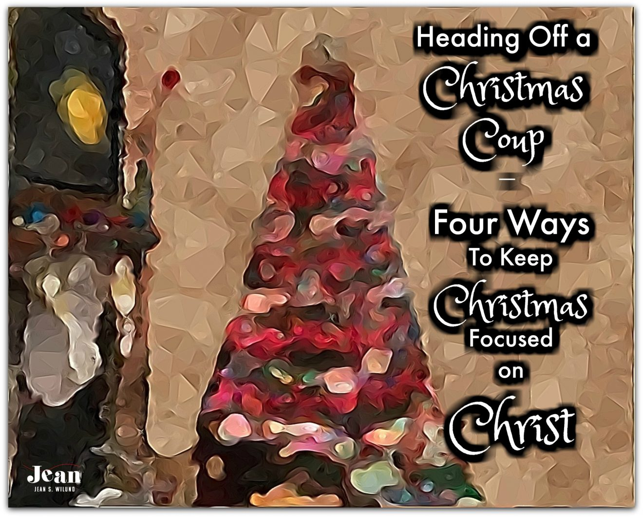 Heading Off a Christmas Coup –  Four Ways To Keep Christmas Focused on Christ