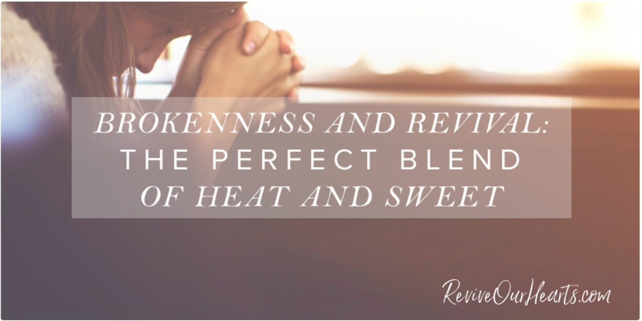 Are brokenness and revival new to you? If so, taste the perfecting blend God brings of heat and sweet through these life-changing Truths. Jean Wilund via Revive Our Hearts ministry.