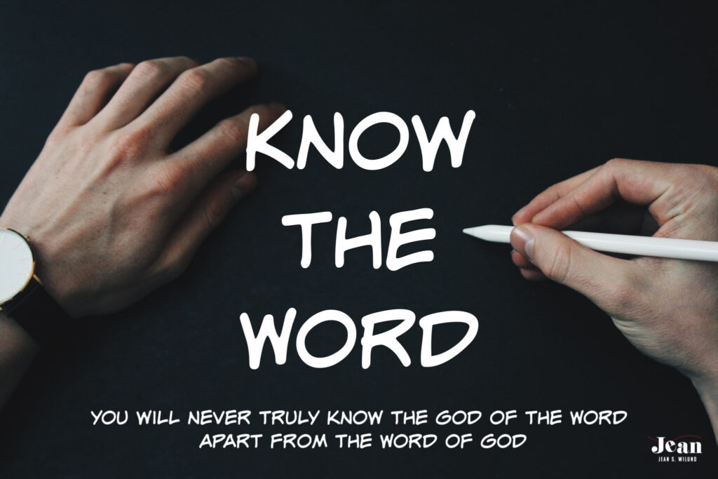 Know the Word of God because you'll never truly know the God of the Word apart from the Word of God.