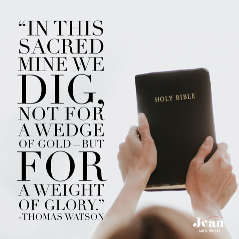 """Are you seeking the right thing when you mine God's Word? """"In this sacred mine we dig, not for a wedge of gold, but for a weight of glory."""" Thomas Watson via JeanWilund.com"""